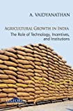 Agricultural Growth in India: The Role of Technology, Incentives, and Institutions (Oxford Collected Essays)