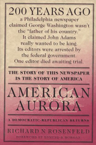 American Aurora: The Supressed History of Our Nation's Beginnings and the Heroic Newspaper That Tried to Report It