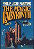 The Magic Labyrinth (The Riverworld Series, Volume 4) By Philip Jose Farmer