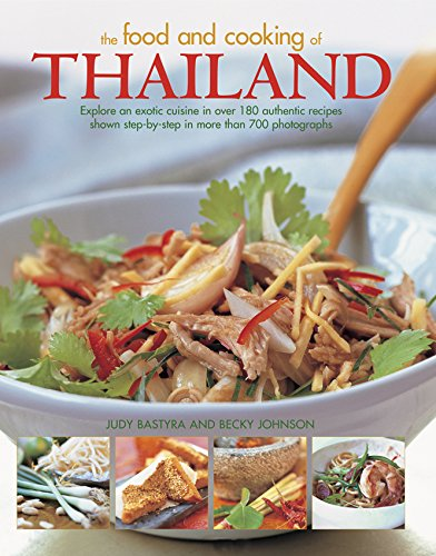 The Food and Cooking of Thailand: Explore An Exotic Cuisine In Over 180 Authentic Recipes Shown Step-By-Step In More Than 700 Photographs by Judy Bastyra, Becky Johnson