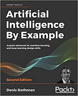 Artificial Intelligence By Example: Acquire advanced AI, machine ...