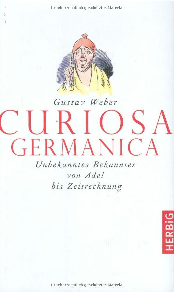 Curiosa Germanica: Unbekanntes Bekanntes von Adel bis Zeitrechnung