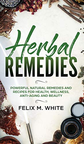 51XBF5o%2BD7L - Herbal Remedies: Powerful Natural Remedies and Recipes for Health, Wellness, Anti-aging and Beauty