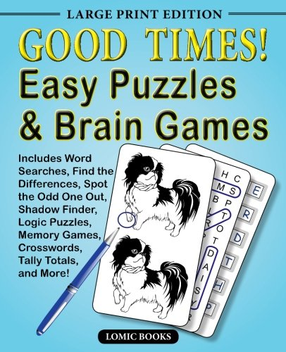 Good Times! Easy Puzzles & Brain Games: Includes Word Searches, Find the Differences, Shadow Finder, Spot the Odd One Out, Logic Puzzles, Crosswords, Memory Games, Tally Totals and More (Best Brain Stimulating Games)