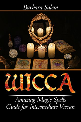 Wicca: Amazing Magic Spells Guide for Intermediate Viccan (Wicca Books,  Wicca Basics, Wicca for Beginners, Wicca Spells, Witchcraft Book 4)
