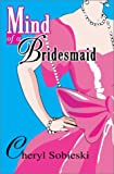Mind of a Bridesmaid, Cheryl Sobieski, 0595659519