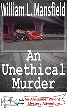 An Unethical Murder (An Alexander Wright Mystery Adventure Book 5) by [Mansfield, William]