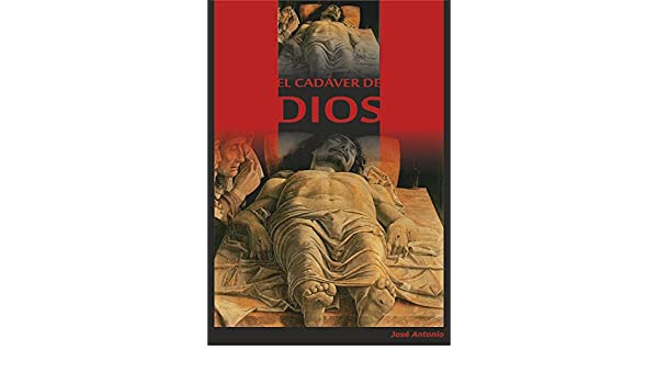 EL CADÁVER DE DIOS (Spanish Edition) - Kindle edition by Jose Antonio Rodriguez Garnelo. Religion & Spirituality Kindle eBooks @ Amazon.com.