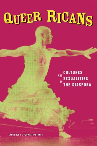 Queer Ricans: Cultures and Sexualities in the Diaspora (Cultural Studies of the Americas)