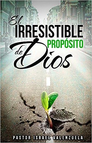 El Irresistible Proposito de Dios: Amazon.es: Pr. Israel ...