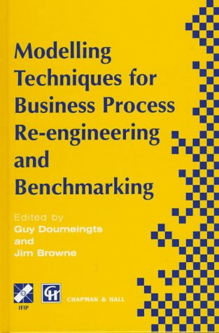 Modelling Techniques for Business Process Re-engineering and Benchmarking (IFIP Advances in Information and Communication Technology) by Springer
