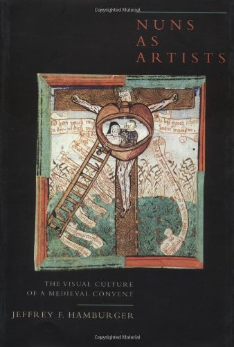 Nuns as Artists: The Visual Culture of a Medieval Convent