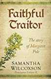 Faithful Traitor: The Story of Margaret Pole (Plantagenet Embers #2)