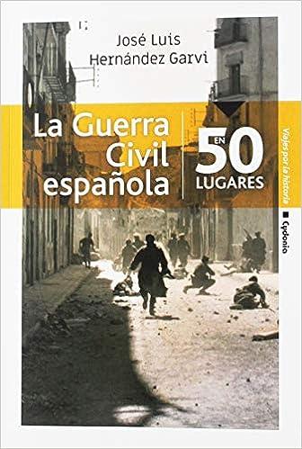 La Guerra Civil española en 50 lugares: 19 (Viajar): Amazon.es: Hernández Garvi, José Luis: Libros