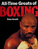 All-Time Greats of Boxing, Peter Arnold, 0831702796