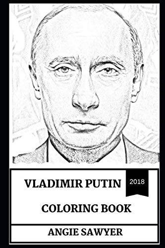 Vladimir Putin Coloring Book: Strongest Political Leader in the East and Oligarch, New Tsar and Russian President Inspired Adult Coloring Book (Vladimir Putin Books) -