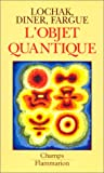L'objet quantique. Comment l'esprit vient aux atomes