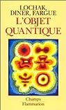 L'objet quantique par Lochak