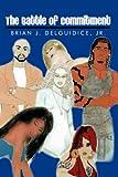 The Battle of Commitment, Brian J. Delguidice, 1425944140