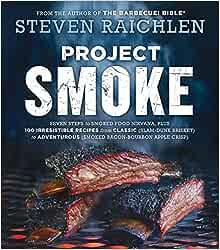 Project Smoke (Steven Raichlen Barbecue Bible Cookbooks)