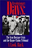 Revolutionary Days : The Iran Hostage Crisis and the Hague Claims Tribunal, a Look Back, Andreas F. Lowenfeld, 1578230632