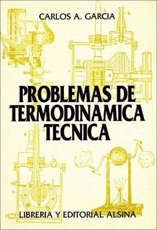 Problemas de Termodinamica Tecnica (Spanish Edition) [Carlos A. Garcia] (Tapa Blanda)