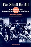 We Shall Be All : A History of the Industrial Workers of the World, Dubofsky, Melvyn, 0252025954