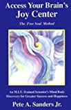 Access Your Brain's Joy Center - The Free Soul Method, Pete A. Sanders, 0964191121