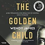 The Golden Child: Sweetness, Danger, Bullying, Shame | Wendy James
