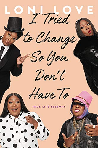 I Tried to Change So You Don't Have To: True Life Lessons by Hachette Books