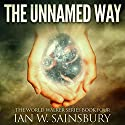 The Unnamed Way: The World Walker, Book 4 Audiobook by Ian W. Sainsbury Narrated by Todd Boyce