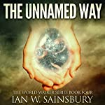 The Unnamed Way: The World Walker, Book 4 | Ian W. Sainsbury