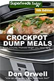 Crockpot Dump Meals: Over 160 Quick & Easy Gluten Free Low Cholesterol Whole Foods Recipes full of Antioxidants & Phytochemicals (Slow Cooking Natural Weight Loss Transformation Book 5)