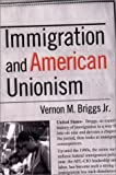 Immigration and American Unionism, Vernon M. Briggs, 0801438705