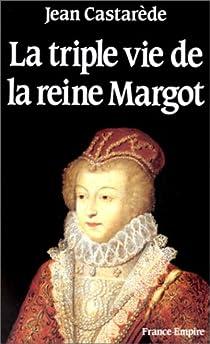 La triple vie de la reine Margot par Castarède