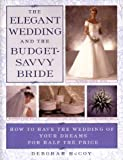 The Elegant Wedding and the Budget-Savvy Bride, Deborah McCoy, 0452278503