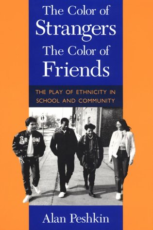 The Color of Strangers, the Color of Friends: The Play of Ethnicity in School and Community