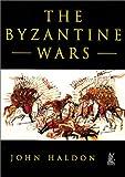 The Byzantine Wars, John F. Haldon, 0752417959
