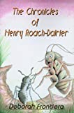 The Chronicles of Henry Roach-Dairier, Deborah K. Frontiera, 0595003850