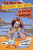 The Best of Baloney on Wry, Kathi Gardner, 0966726928