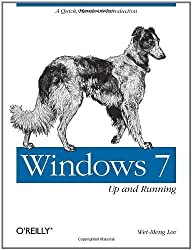 Windows 7: Up and Running: A quick, hands-on introduction by Wei-Meng Lee ( 2009 )