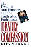 Kyпить Deadly Compassion: The Death of Ann Humphry and the Truth About Euthanasia на Amazon.com
