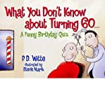 What You Don't Know about Turning 60, P. D. Witte, 088166510X