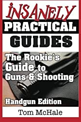 The Rookie's Guide to Guns and Shooting, Handgun Edition: What you need to know to buy, shoot and care for a handgun by Tom McHale (2013-06-23)