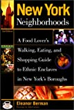 New York Neighborhoods, 2nd: A Food Lover's Walking, Eating, and Shopping Guide to Ethnic Enclaves in New York's Boroughs (Neighborhood Series)