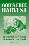 God's Free Harvest - Successful Harvesting of Nature's Free Wild Foods and Wild Edibles for Your Survival and Y2K, Ken Larson, 0964249707