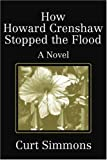 How Howard Crenshaw Stopped the Flood, Curt Simmons, 0595253016