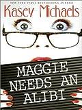 Maggie Needs an Alibi, Kasey Michaels, 0786247657
