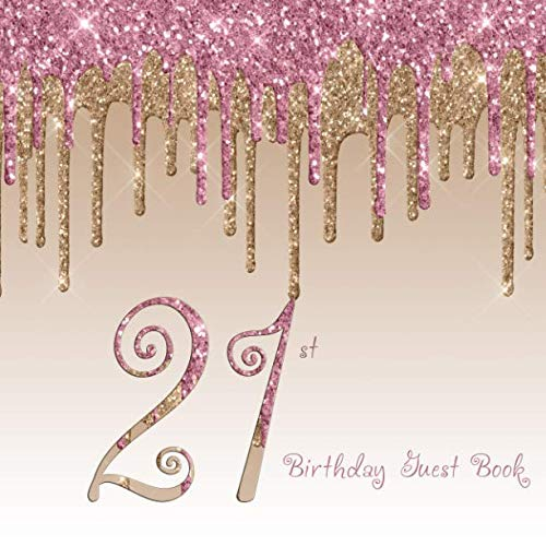 21st Birthday Guest Book: 21-  Twenty First Rose Blush Pink Gold Dripping Glitter Hand Drawn Designs Keepsake Memento Gift Book For Family Friends To Write In With Messages Good Wishes Comments Square