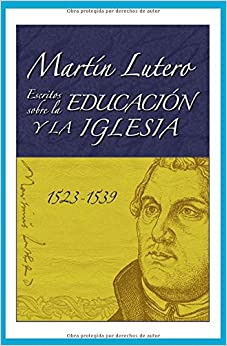 Book Martin Lutero, Escritos sobre la educacion y la iglesia/ Martin Luther's Writings on Education and the Church (Lutero Y Historia/Luther & History) (Spanish Edition)